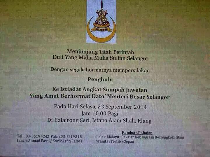 Pada 23 Sept 2014 Jemputan ke Istiadat Angkat Sumpah Jawatan YAB Dato Menteri Besar Selangor
