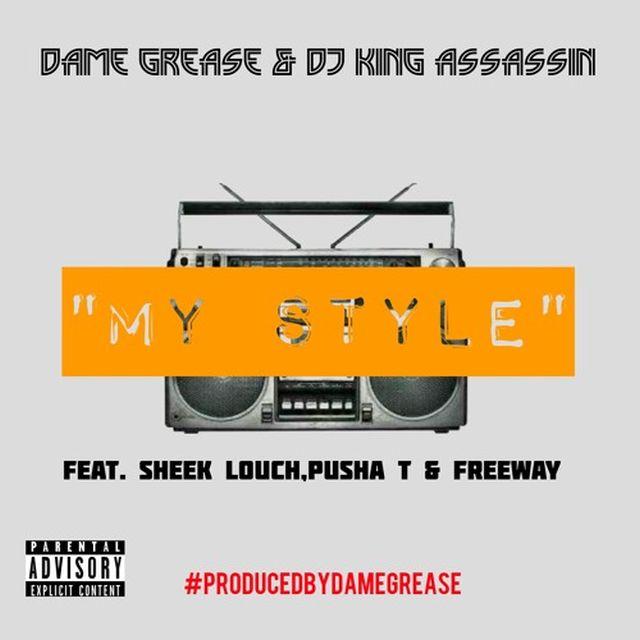 Dame Grease & DJ King Assassin - My Style (Feat. Sheek Louch, Pusha T & Freeway)