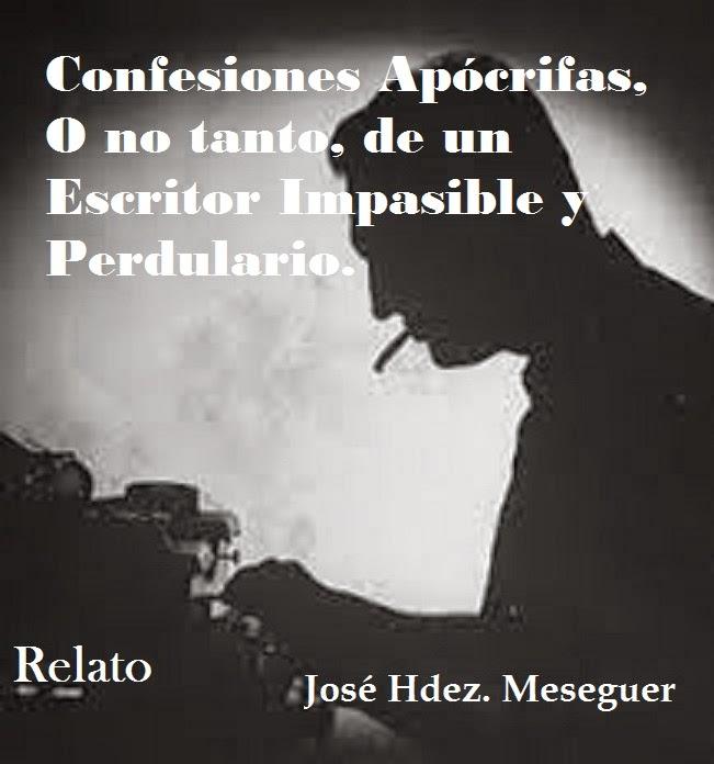 Confesiones Apócrifas, O No Tanto, De Un Escritor Impasible y Perdulario. Relato.