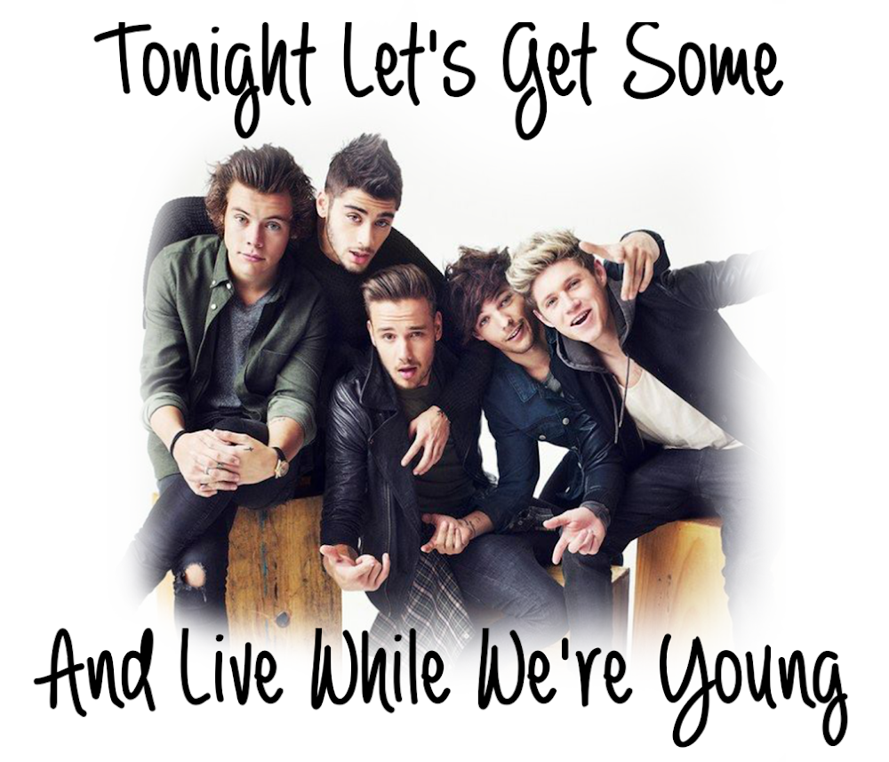 Tonight let's get some And live while we're young