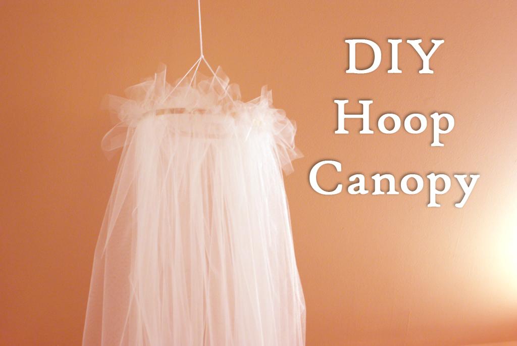 DIY Hoop Canopy & The Better Nester: DIY Hoop Canopy