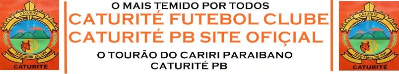 CATURITÉ FUTEBOL  CLUBE CATURITÉ PB SITE OFICIAL