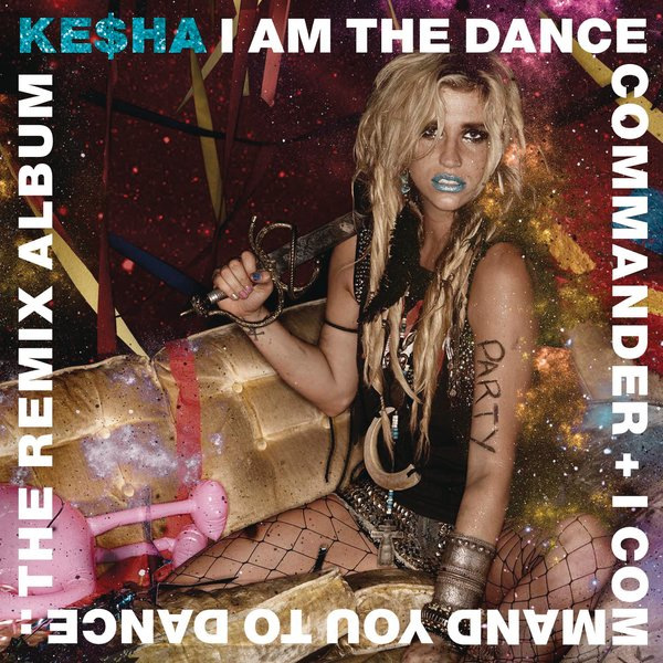 iTunes Kesha I Am the Dance Commander I Command You to Dance (The Remix Album) (2011)