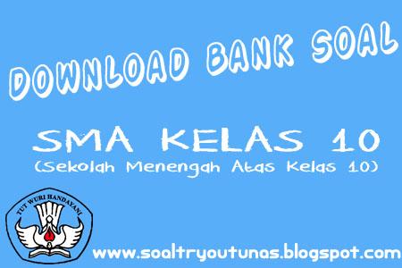 Bank Soal Dan Latihan Soal Download Latihan Soal Sma Kelas 10