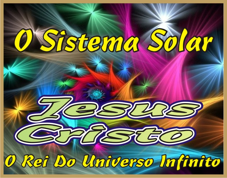 "O Sistema Solar Tem Jeito ""Jesus Cristo"""