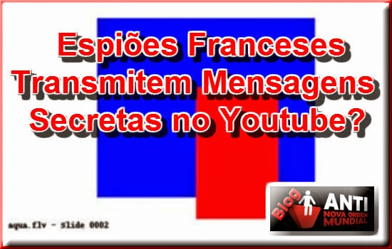 http://www.anovaordemmundial.com/2014/05/espioes-franceses-transmitem-mensagens-secretas-no-youtube.html