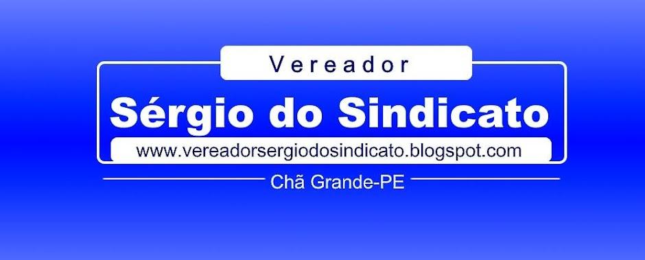 Vereador Sérgio do Sindicato | Chã Grande-PE