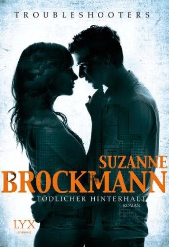 http://www.amazon.de/Troubleshooters-T%C3%B6dlicher-Hinterhalt-Suzanne-Brockmann/dp/3802592611/ref=sr_1_1?ie=UTF8&qid=1401462819&sr=8-1&keywords=Troubleshooters+-+T%C3%B6dlicher+Hinterhalt