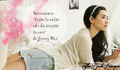"""Recensione """"Tutte le volte che ho scritto ti amo"""" di Jenny Han"""