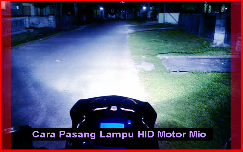 Redhockeyheels Cara Pasang Lampu HID Sepeda Motor Mio