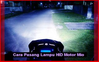 Cara Pasang Lampu HID Sepeda Motor Mio