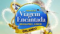 Promoção Viagem Encantada Brasilprev Junior Orlando www.viagemencantadabrasilprev.com.br