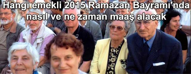 Hangi emekli 2015 Ramazan Bayraminda nasil ve ne zaman  maas alacak Emekli maasi maaslari