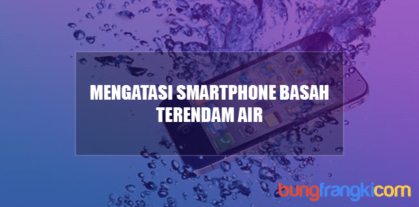 Cara Terbaik Memulihkan Smartphone Basah Terkena Air