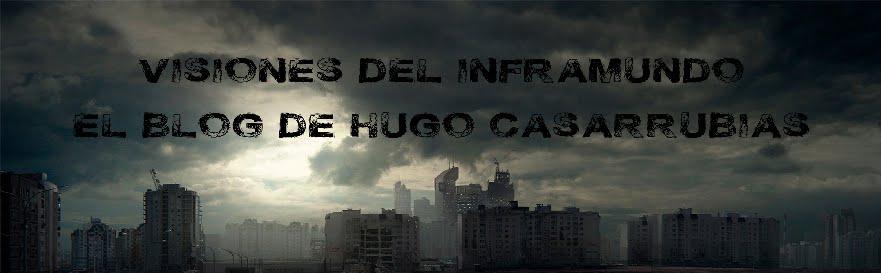 Visiones del Inframundo: El blog de Hugo Casarrubias