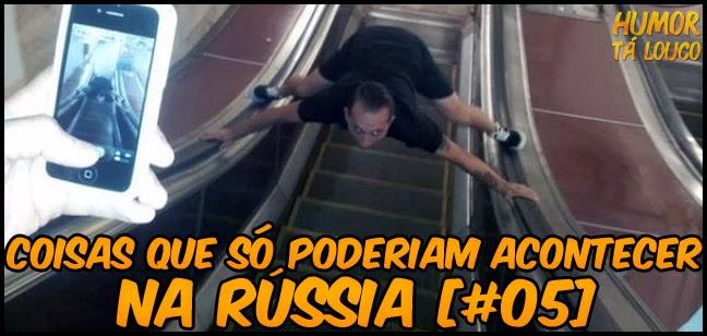 Coisas que só poderiam acontecer na Rússia [#05]
