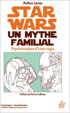 Star Wars, un mythe familial - Psychanalyse d'une saga