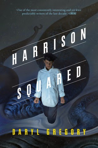 Harrison Squared young adult lovecraftian novel by Daryl Gregory