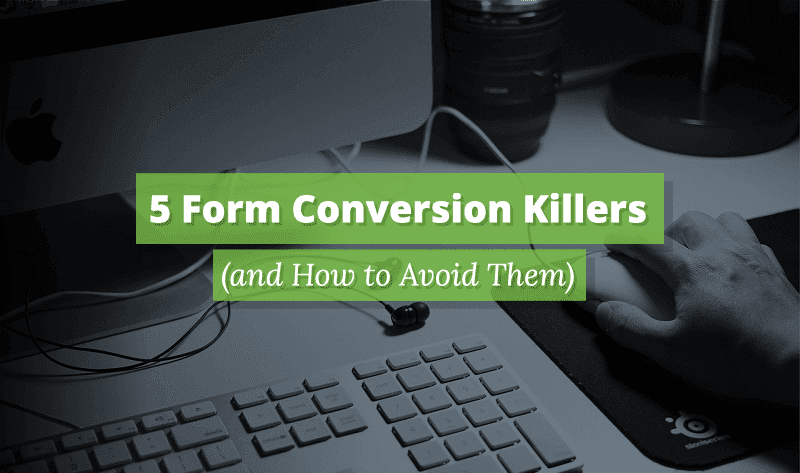 5 Online Form Conversion Killers (and How to Avoid Them)