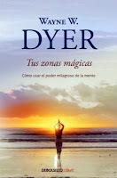 Wayne W dyer tus zonas magicas como usar el poder milagroso de la mente
