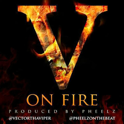 Vector The Viper - On Fire MP3, Pheelzonthebeat