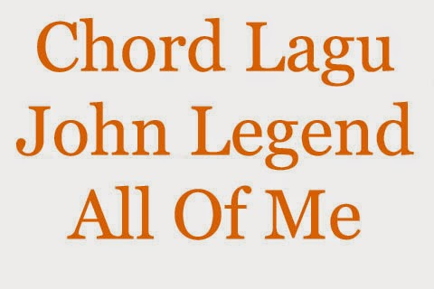 Download Chord Lagu John Legend – All of Me