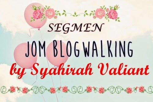 Segmen Jom Blogwalking By Syahirah Valiant