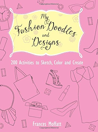 New Age Mama My Fashion Doodles And Designs 200 Activities To Sketch Color And Create