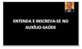 ENTENDA O AUXÍLIO-SAÚDE! INSCREVA-SE!