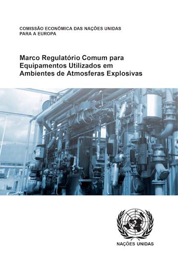 ONU - Marco Regulatório Comum para Equipamentos Utilizados em Ambientes de Atmosferas Explosivas.
