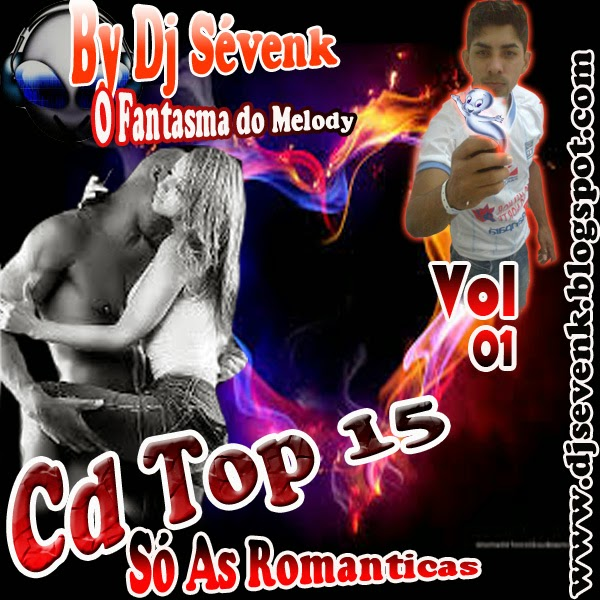 CD TOP 15 MELODYS ROMANTICO JULHO 2014 BY DJ SÉVENK