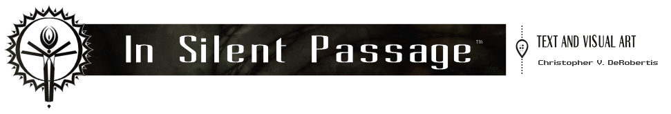 In Silent Passage - Text and Visual Art by Chris DeRobertis (Dero)