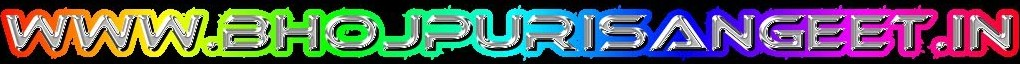 Bhojpurisangeet.in - bhojpuri mp3,bhojpuri video,bhojpuri album,bhojpuri songs