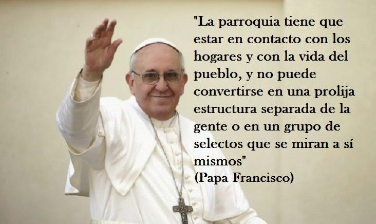 """""""La parroquia tiene que estar en contacto con los hogares y con la vida del pueblo."""
