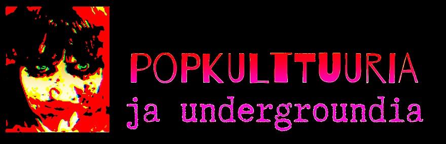 Popkulttuuria ja undergroundia