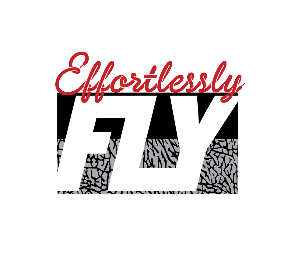 EffortlesslyFly.com - Kicks x Clothes x Photos x FLY SH*T!