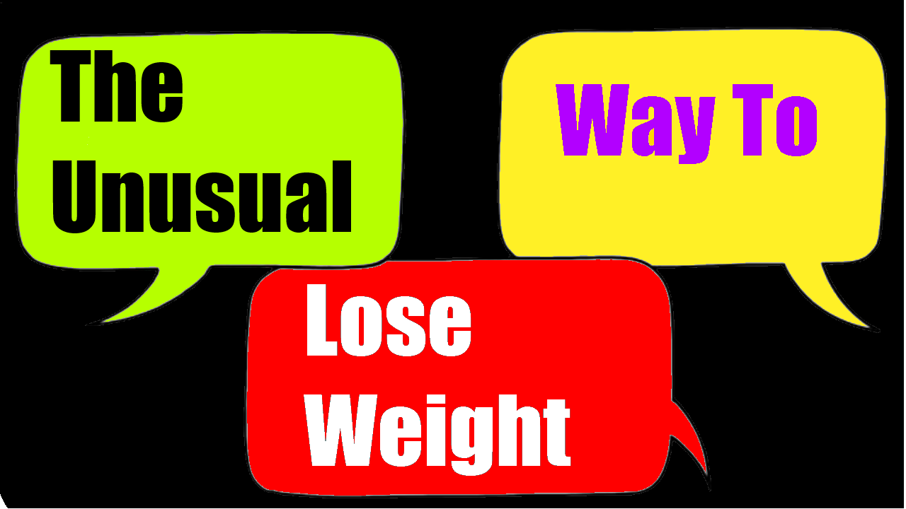 The Unusual Way To Lose Weight