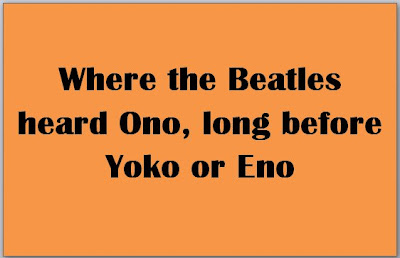 Where the Beatles heard Ono, long before Yoko or Eno