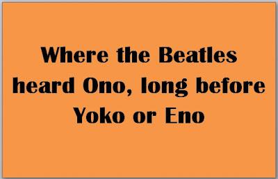 Where the Beatles heard Ono, long before Yoko or Eno