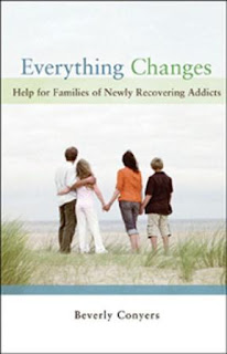 Everything Changes: Help for Families of Newly Recovering Addicts by Beverly Convers