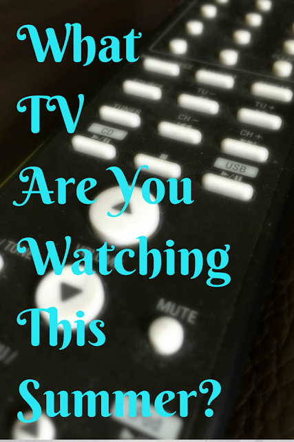 What TV Are You Watching This Summer?