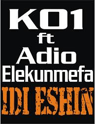 K01 ft Adio Elekunmefa-IDI ESHIN (Dirty Version)