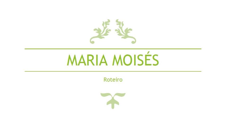 Roteiro Maria Moisés