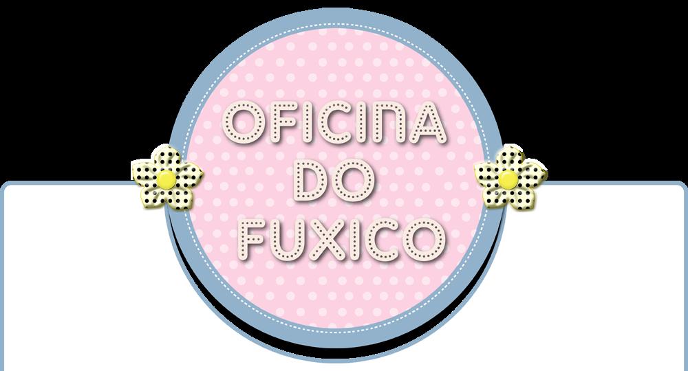 OFICINA DO FUXICO Por Silvia Ferreira