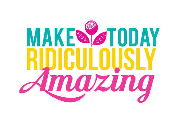 Make Today Ridiculously Amazing Print