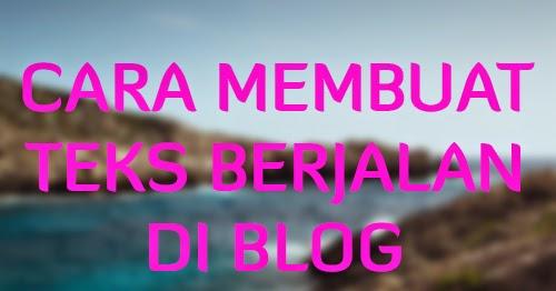 Cara Membuat Teks Berjalan pada Blog (marquee)
