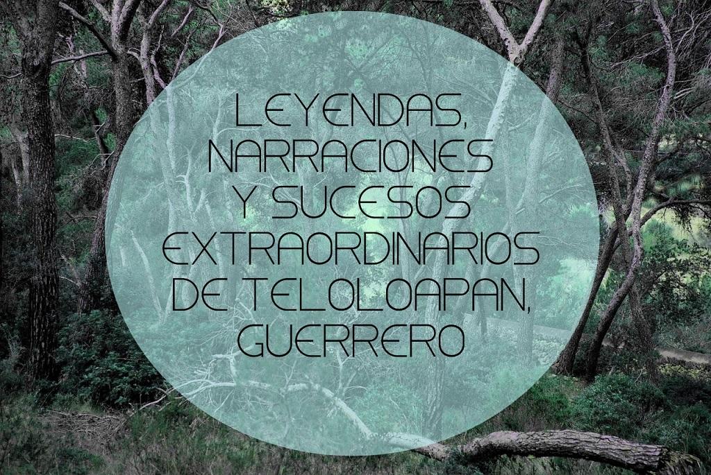 Leyendas, narraciones y sucesos extraordinarios de Teloloapan, Guerrero