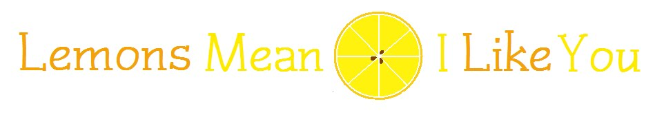 Lemons Mean I Like You