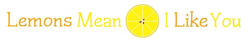 Lemons Mean I Like You