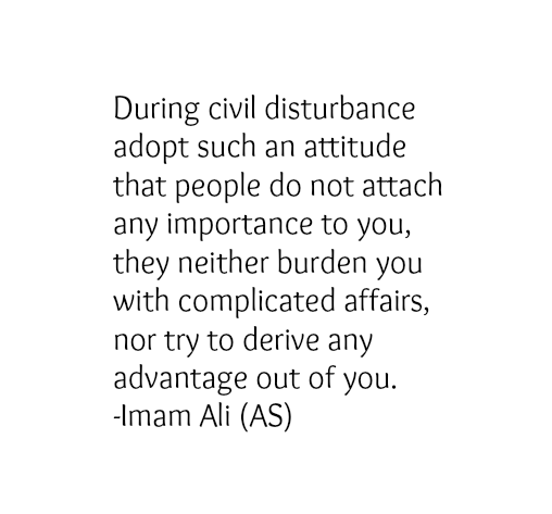 During civil disturbance adopt such an attitude that do not attach any important to you, they neither burden you with complicated affairs, nor try to derive any advantage out of you.